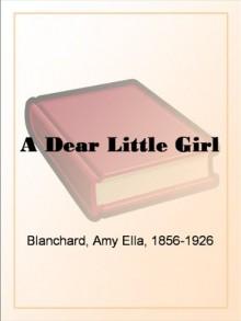 A Dear Little Girl - Amy Ella, 1856-1926 Blanchard
