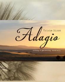 Adagio: Living & Gardening Mindfully - Trisha Dixon