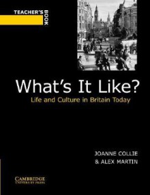 What's It Like?: Life and Culture in Britain Today - Joanne Collie, Alex Martin