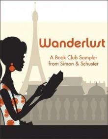 Wanderlust: A Book Club Sampler from Simon & Schuster - Kate Morton, Annia Ciezadlo, Kimberley Freeman, Alice Hoffman, Christina Meldrum, Richard C. Morais, Samuel Park, Anuradha Roy
