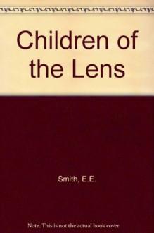 "Children of the Lens - E.E. ""Doc"" Smith"
