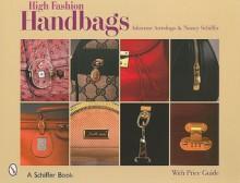 High Fashion Handbags: Classic Vintage Designs (Schiffer Book) - Adrienne Astrologo, Nancy N. Schiffer