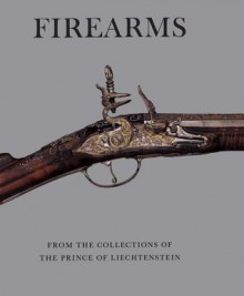 Firearms from the Collections of the Prince of Liechtenstein - Stuart W. Pyhrr
