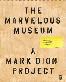 The Marvelous Museum: Orphans, Curiosities & Treasures: A Mark Dion Project - Mark Dion, Rebecca Solnit, Lawrence Weschler, Oakland Museum of California