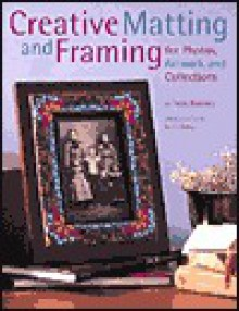 Creative Matting and Framing: For Photos, Artwork, and Collections (Crafts Highlights) - Trice Boerens