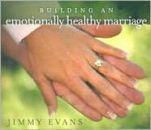 Building an Emotionally Healthy Marriage - Jimmy Evans, MarriageToday