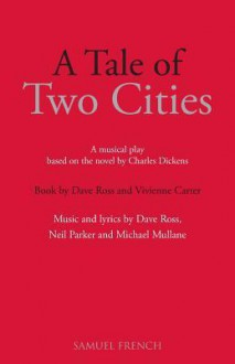 A Tale of Two Cities: A Musical Play: Based on the Novel by Charles Dickens - Dave Ross, Vivienne Carter, Neil Parker; Michael Mullane; Charles Dickens