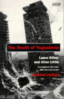 The Death of Yugoslavia (BBC) - Laura Silber