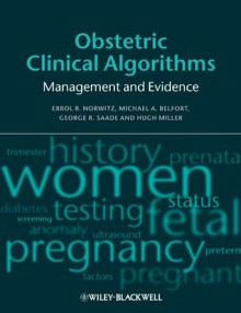 Obstetric Clinical Algorithms: Management and Evidence - Errol R. Norwitz, Michael A. Belfort, George R. Saade, Hugh Miller
