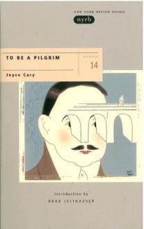 To Be a Pilgrim - Joyce Cary,Brad Leithauser