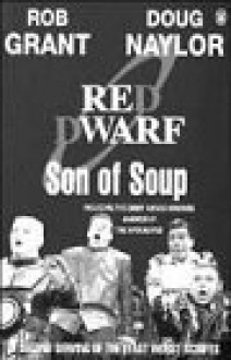Son of Soup: A Second Serving of the Least Worst Scripts - Rob Grant, Doug Naylor