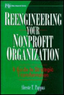 Reengineering Your Nonprofit Organization: A Guide to Strategic Transformation - Alceste T. Pappas