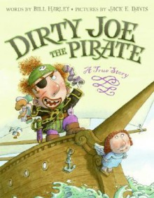 Dirty Joe, the Pirate: A True Story a True Story - Bill Harley, Jack Davis, Jack E. Davis