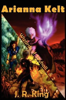 Wizards of Skyhall Omnibus (Arianna Kelt and the Wizards of Skyhall, Arianna Kelt and the Renegades of Time, Mini Poster Edition) - J.R. King