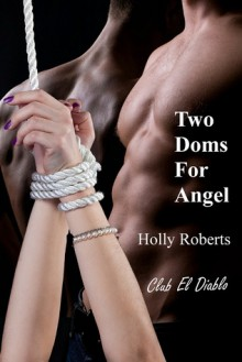 Two Doms for Angel - Holly S. Roberts