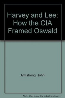 Harvey and Lee: How the CIA Framed Oswald - John Armstrong