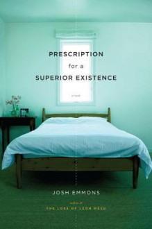 Prescription for a Superior Existence: A Novel - Josh Emmons