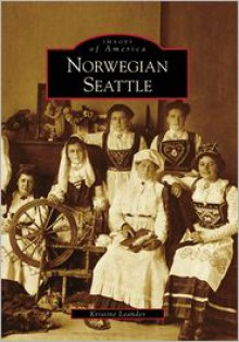 Norwegian Seattle (Images of America: Washington) - Kristine Leander