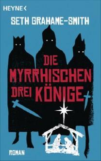 Die myrrhischen drei Könige: Roman (German Edition) - Seth Grahame-Smith, Ute Brammertz