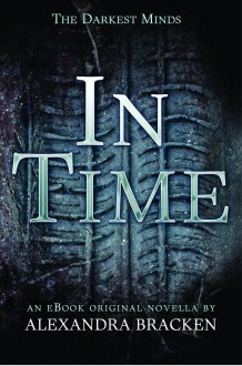 In Time (The Darkest Minds, #1.5) - Alexandra Bracken