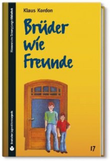 Brüder Wie Freunde (SZ Junge Bibliothek Jugendliteraturpreis, #17) - Klaus Kordon