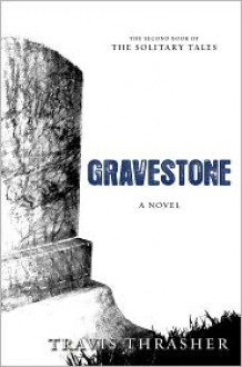 Gravestone (Solitary Tales Series #2) - Travis Thrasher