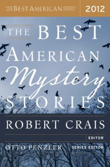 The Best American Mystery Stories 2012 (The Best American Series (R)) - 'Tom Andes', 'Peter S. Beagle', 'K. L. Cook', 'Jason DeYoung', 'Kathleen Ford', 'Jesse Goolsby', 'Mary Gaitskill', 'Thomas J. Rice'