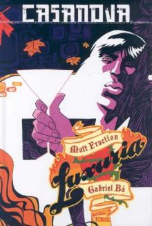 Casanova, Vol. 1: Luxuria - Matt Fraction, Gabriel Bá