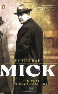 Mick: The Real Michael Collins - Peter Hart