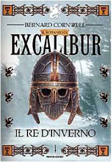 Il re d'inverno (Il romanzo di Excalibur, #1) - Riccardo Valla, Gaetano Luigi Staffilano, Bernard Cornwell