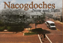 Nacogdoches Now and Then - Christopher Talbot, David Lewis