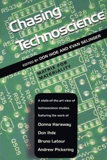 Chasing Technoscience: Matrix for Materiality - Don Ihde, Bruno Latour