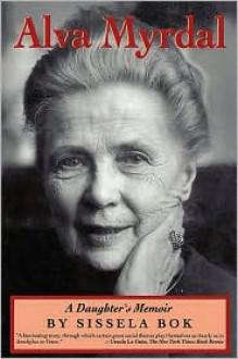 Alva Myrdal: A Daughter's Memoir - Sissela Bok