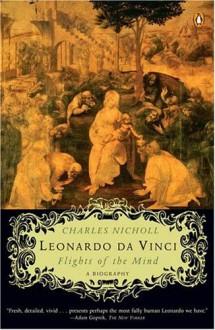 Leonardo da Vinci: Flights of the Mind - Charles Nicholl