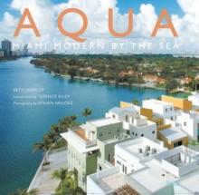 Aqua: Miami Modern by the Sea - Beth Dunlop