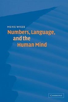 Numbers, Language, and the Human Mind - Heike Wiese