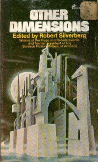 Other Dimensions: Ten Stories of Science Fiction - Robert A. Heinlein, Alexei Panshin, Arthur C. Clarke, Robert Silverberg, R.A. Lafferty, Alfred Bester, Terry Carr, Stanley G. Weinbaum, Miles J. Breuer, Carol Carr