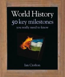World History 50 Key Milestones You Really Need to Know - Ian Crofton