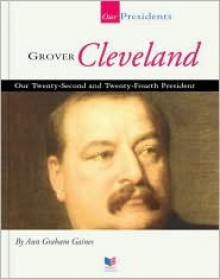 Grover Cleveland: Our Twenty-Second and Twenty-Fourth President - Ann Gaines