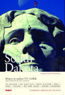 Compass American Guides: South Dakota, 3rd Edition - T.D. Griffith, Fodor's Travel Publications Inc., Paul Horsted
