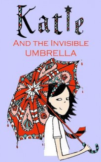 Katie and the Invisible Umbrella (Katie, the Ordinary Witch) - Hugh Fraser, CaiJia Eng