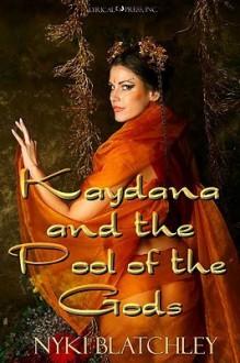 Kaydana and the Pool of the Gods - Nyki Blatchley
