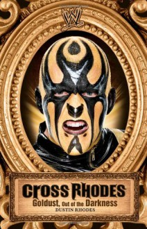 Cross Rhodes: Goldust, Out of the Darkness (WWE) - Mark Vancil