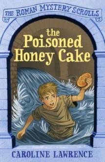 The Poisoned Honey Cake: Roman Mysteries Scrolls 2 (THE ROMAN MYSTERY SCROLLS) - Caroline Lawrence, Richard Williams, Andrew Davidson, Helen Forte