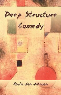 Deep Structure Comedy - Kevin Johnson
