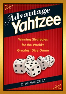 Advantage YAHTZEE: Winning Strategies for the World�s Greatest Dice Game - Olaf Vancura