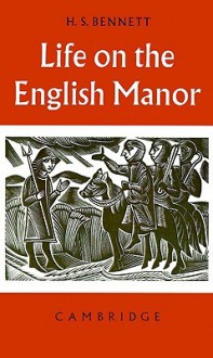 Life on the English Manor: A Study of Peasant Conditions, 1150-1400 - H.S. Bennett
