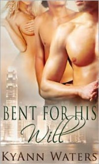 Bent for His Will - KyAnn Waters