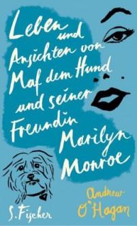 Leben Und Ansichten Von Maf Dem Hund Und Seiner Freundin Marilyn Monroe: Roman - Andrew O'Hagan, Anette Grube