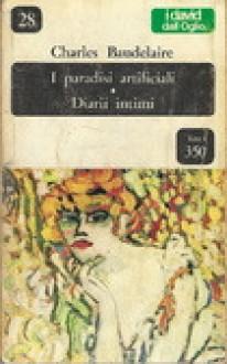 I paradisi artificiali - Diarii intimi - Charles Baudelaire, Decio Cinti